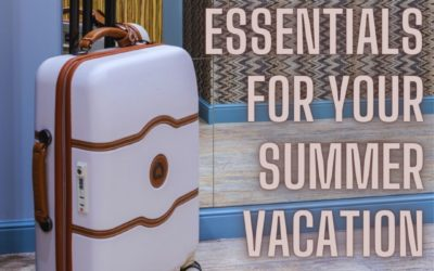 Must-Pack Essentials for Your Summer Vacation